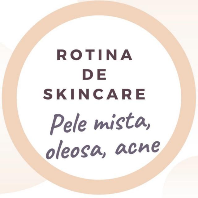 Rotina de Skincare – Pele Mista, Oleosa, com Acne